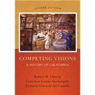 Competing Visions A History of California by Cherny, Robert; Lemke-Santangelo, Gretchen; Griswold delCastillo, Richard, 9781133943624