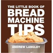 The Little Book of Bread Machine Tips by Langley, Andrew, 9781472903624