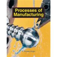 Processes Of Manufacturing by Wright R. Thomas, 9781590703625