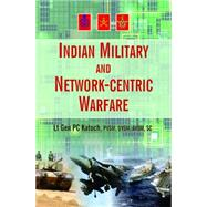 Indian Military and Network-centric Warfare by Katoch, P. C., 9788183283625