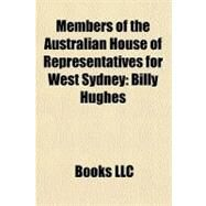 Members of the Australian House of Representatives for West Sydney : Billy Hughes by , 9781156243626
