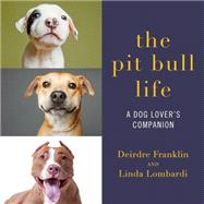 The Pit Bull Life by Franklin, Deirdre; Lombardi, Linda, 9781581573626