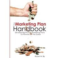 Marketing Plan Handbook Develop Big Picture Marketing Plans for Pennies on the Dollar by Bly, Robert W., 9781599183626