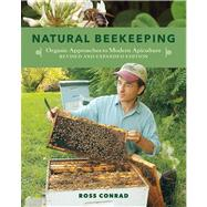 Natural Beekeeping : Organic Approaches to Modern Apiculture--Updated with New Sections on Colony Collapse Disorder, Urban Beekeeping, and More by Conrad, Ross; Nabhan, Gary Paul, 9781603583626