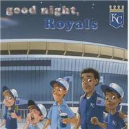 Good Night, Royals by Epstein, Brad, 9781607303626