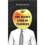The Secret Lives of Teachers by Anonymous, 9780226313627