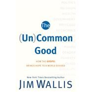 The Uncommon Good by Wallis, Jim, 9781587433627
