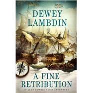 A Fine Retribution An Alan Lewrie Naval Adventure by Lambdin, Dewey, 9781250103628