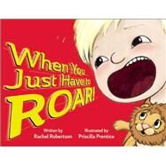 When You Just Have to Roar! by Robertson, Rachel; Prentice, Priscilla, 9781605543628