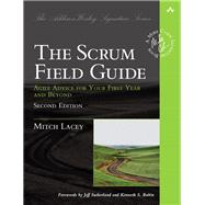 The Scrum Field Guide Agile Advice for Your First Year and Beyond by Lacey, Mitch, 9780133853629