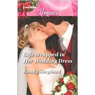 Gift-Wrapped in Her Wedding Dress by Shepherd, Kandy, 9780373743629