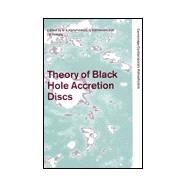 Theory of Black Hole Accretion Discs by Edited by Marek A. Abramowicz, Gunnlaugur Bjvrnsson, James E. Pringle, 9780521623629