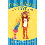 Sunny Sweet Is So Not Sorry by Mann, Jennifer Ann, 9781619633629