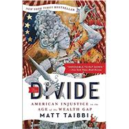 The Divide: American Injustice in the Age of the Wealth Gap by Taibbi, Matt; Crabapple, Molly, 9780812983630