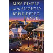 Miss Dimple and the Slightly Bewildered Angel A Mystery by Ballard, Mignon F., 9781250083630
