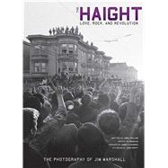 The Haight Love, Rock, and Revolution by Selvin, Joel; Marshall, Jim, 9781608873630