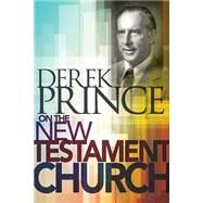 Derek Prince on the New Testament Church by Prince, Derek, 9781629113630