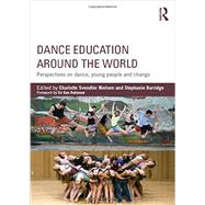 Dance Education around the World: Perspectives on Dance, Young People and Change by Nielsen; Charlotte Svendler, 9780415743631