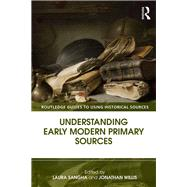 Understanding Early Modern Primary Sources by Sangha; Laura, 9781138823631