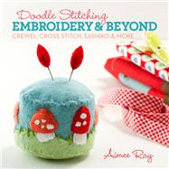 Doodle Stitching: Embroidery & Beyond Crewel, Cross Stitch, Sashiko & More by Ray, Aimee, 9781454703631