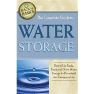 Complete Guide to Water Storage : How to Use Gray Water and Rainwater Systems, Rain Barrels, Tanks, and Other Water Storage Techniques for Household and Emergency Use by Fryer, Julie, 9781601383631