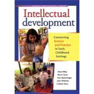 Intellectual Development : Connecting Science and Practice in Early Childhood Settings by Riley, Dave, 9781933653631