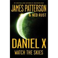 Daniel X: Watch the Skies by Patterson, James; Rust, Ned, 9780316043632