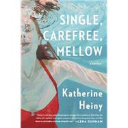 Single, Carefree, Mellow by Heiny, Katherine, 9780385353632