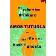 The Palm-Wine Drinkard and My Life in the Bush of Ghosts by Tutuola, Amos, 9780802133632