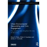 Urban Environmental Stewardship and Civic Engagement: How Planting Trees Strengthens the Roots of Democracy by Fisher; Dana R., 9780415723633