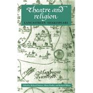 Theatre and Religion Lancastrian Shakespeare by Dutton, Richard; Findlay, Alison; Wilson, Richard, 9780719063633