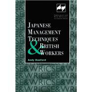 Japanese Management Techniques and British Workers by Danford,Andy, 9781138973633