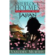 Sherlock Holmes, the Missing Years: Japan by Murthy, Vasudev, 9781464203633