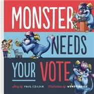 Monster Needs Your Vote by Czajak, Paul; Grieb, Wendy, 9781938063633