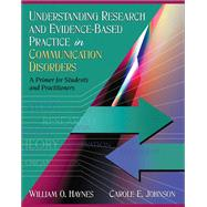 Understanding Research and Evidence-Based Practice in Communication Disorders A Primer for Students and Practitioners by Haynes, William O.; Johnson, Carole E., 9780205453634
