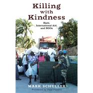 Killing with Kindness: Haiti, International Aid, and NGOs by Schuller, Mark; Farmer, Paul, 9780813553634