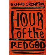 Hour of the Red God A Detective Mollel Novel by Crompton, Richard, 9781250043634