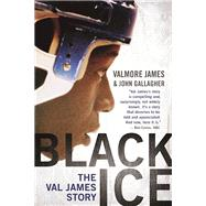 Black Ice The Val James Story by James, Valmore; Gallagher, John, 9781770413634