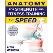 Anatomy for Strength and Fitness Training for Speed: An Illustrated Guide to Your Muscles in Action by Brandon, Leigh, 9780071633635