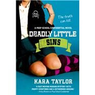 Deadly Little Sins A Prep School Confidential Novel by Taylor, Kara, 9781250033635