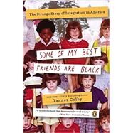 Some of My Best Friends Are Black The Strange Story of Integration in America by Colby, Tanner, 9780143123637