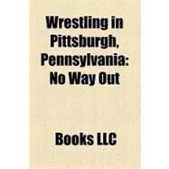 Wrestling in Pittsburgh, Pennsylvani : No Way Out by , 9781156203637