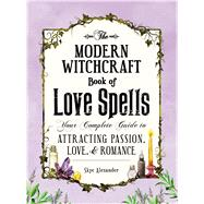 The Modern Witchcraft Book of Love Spells by Alexander, Skye, 9781507203637