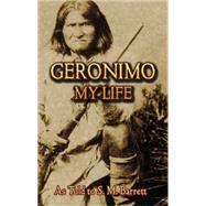 Geronimo My Life by Barrett, S. M.; Geronimo, 9780486443638