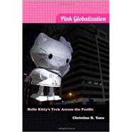 Pink Globalization: Hello Kitty's Trek Across the Pacific by Yano, Christine R., 9780822353638