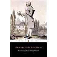 Reveries of the Solitary Walker by Rousseau, Jean-Jacques (Author); France, Peter (Translator); France, Peter (Introduction by), 9780140443639