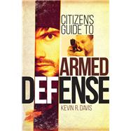 Citizen's Guide to Armed Defense by Davis, Kevin R., 9781440243639
