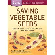 Saving Vegetable Seeds: Harvest, Clean, Store, and Plant Seeds from Your Garden by Bradley, Fern Marshall, 9781612123639