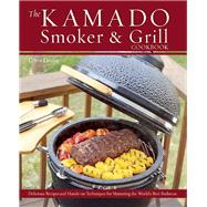 The Kamado Smoker and Grill Cookbook Recipes and Techniques for the World's Best Barbecue by Grove, Chris, 9781612433639