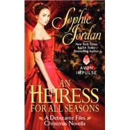 An Heiress for All Seasons: A Debutante Files Christmas Novella by Jordan, Sophie, 9780062363640